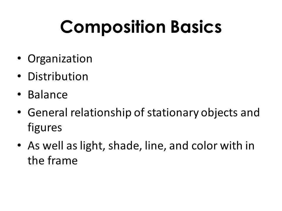 Composition Basics Organization Distribution Balance