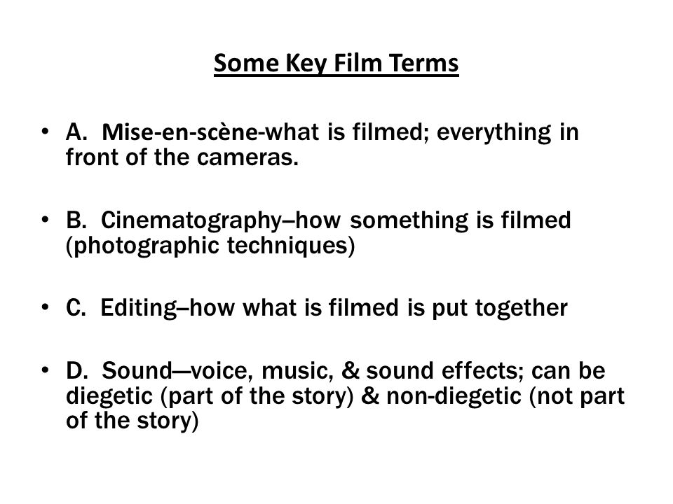 Some Key Film Terms A. Mise-en-scène-what is filmed; everything in front of the cameras.