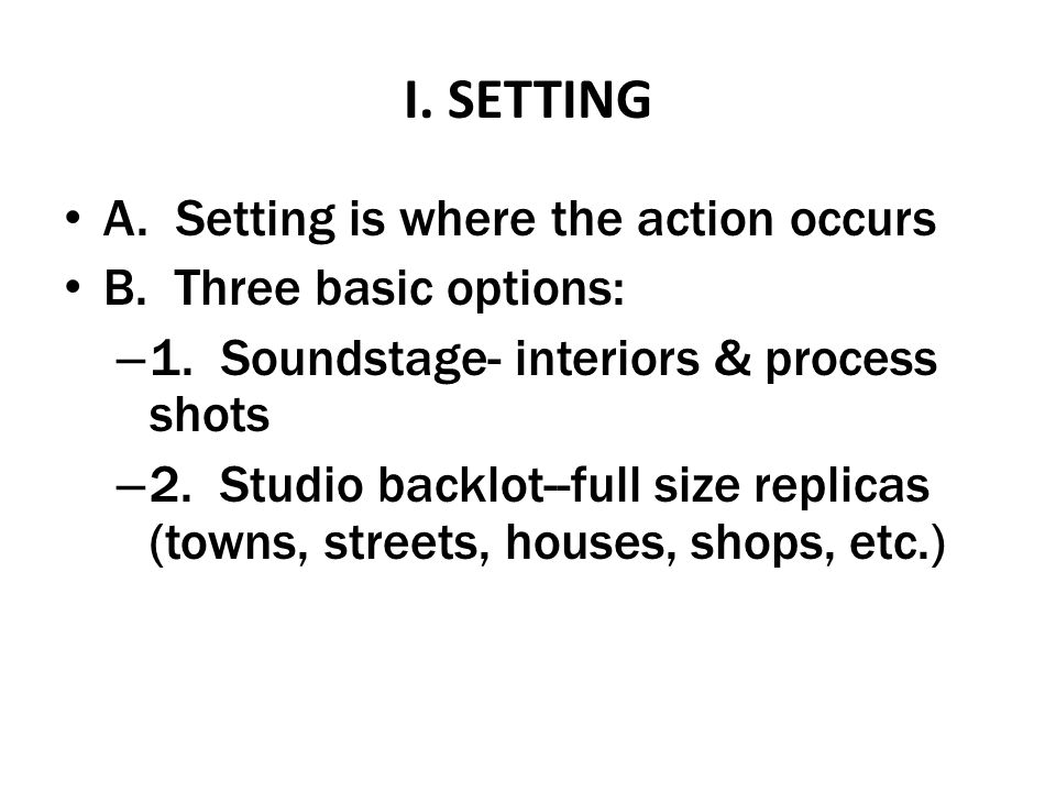 I. SETTING A. Setting is where the action occurs