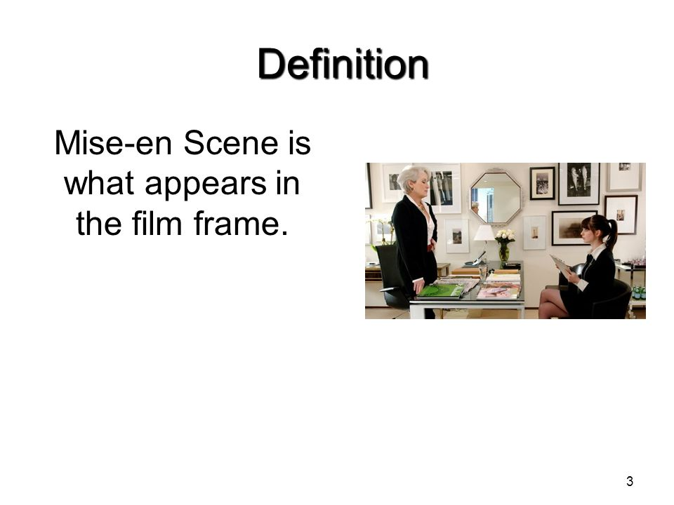 Mise-en Scene is what appears in the film frame.