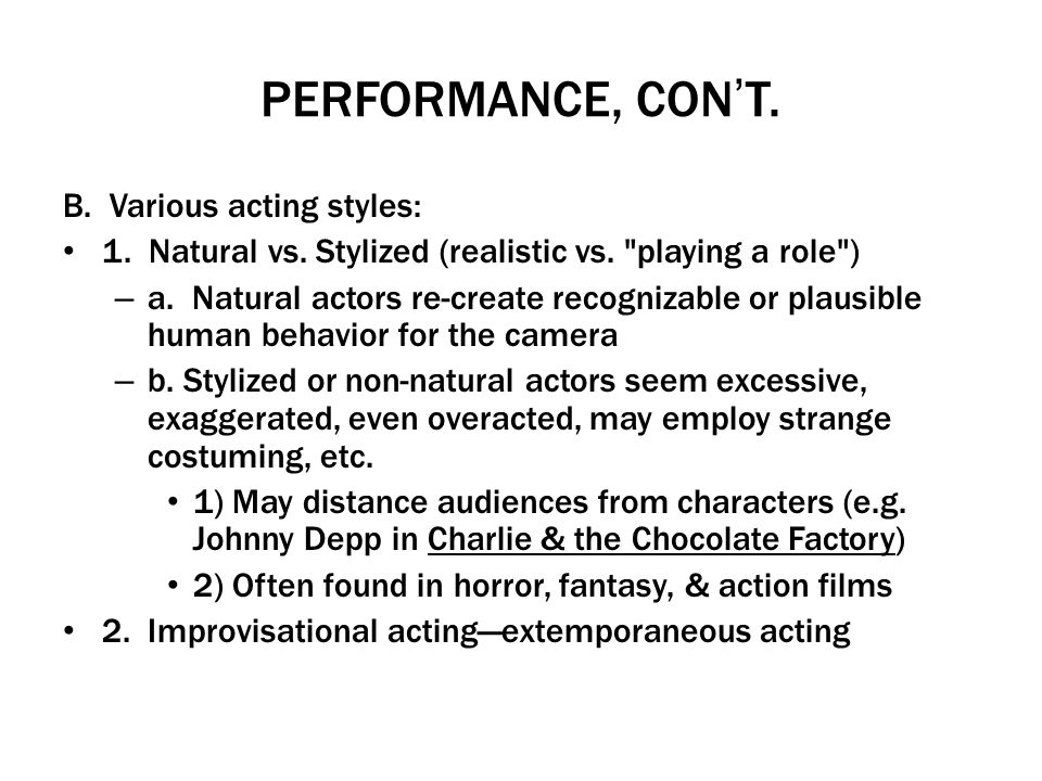 PERFORMANCE, CON'T. B. Various acting styles: