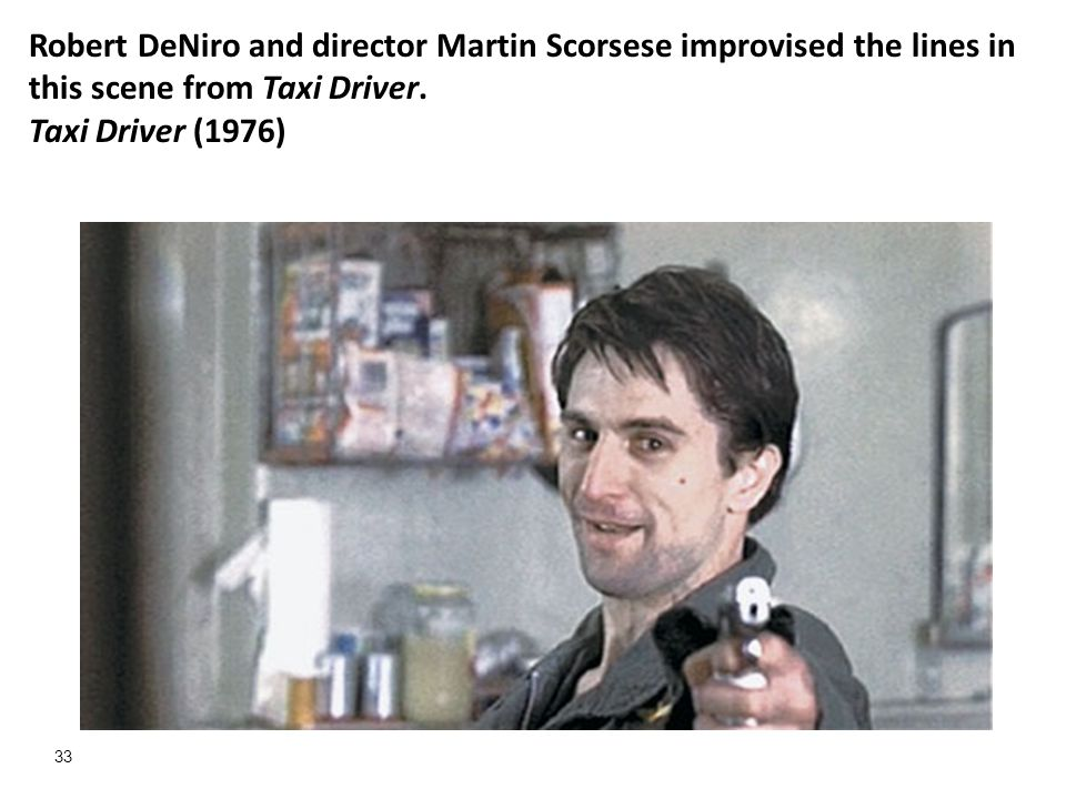 Robert DeNiro and director Martin Scorsese improvised the lines in this scene from Taxi Driver.