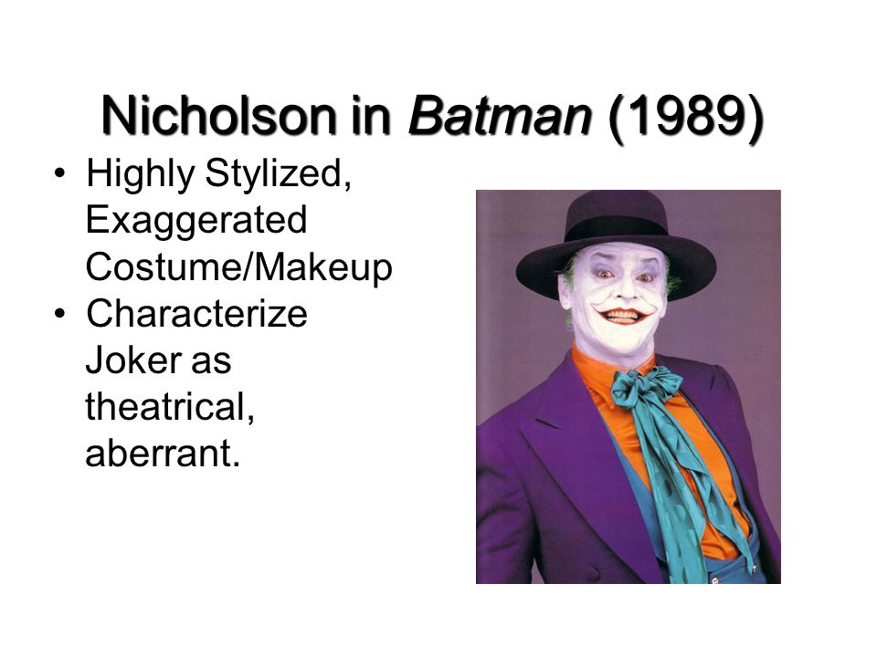 Nicholson in Batman (1989) Highly Stylized, Exaggerated Costume/Makeup