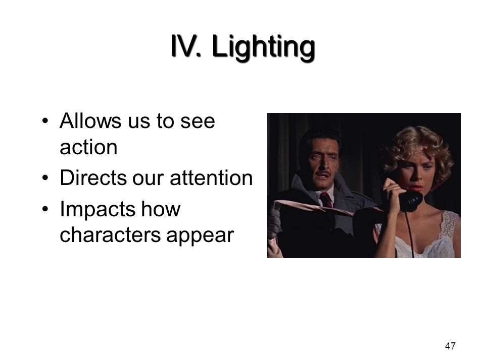 IV. Lighting Allows us to see action Directs our attention
