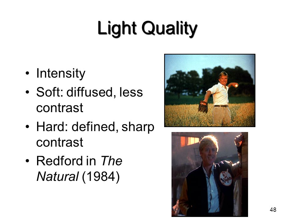 Light Quality Intensity Soft: diffused, less contrast
