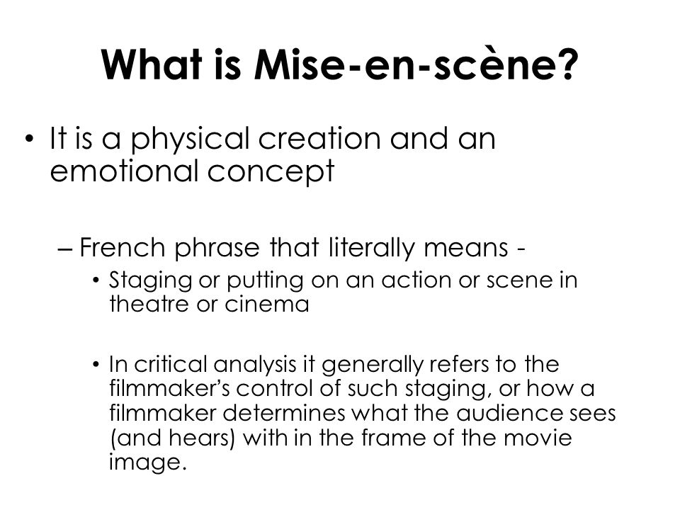 What is Mise-en-scène It is a physical creation and an emotional concept. French phrase that literally means -