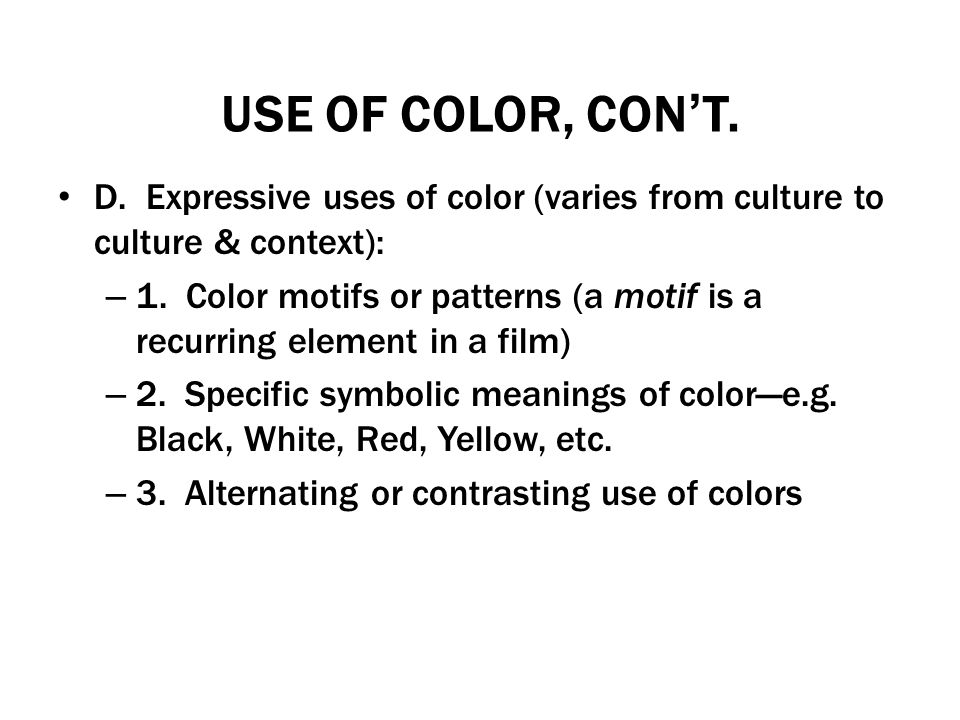USE OF COLOR, CON'T. D. Expressive uses of color (varies from culture to culture & context):