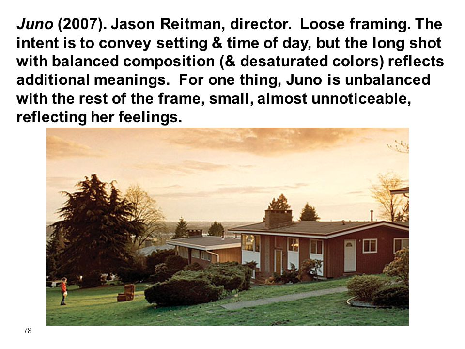 Juno (2007). Jason Reitman, director. Loose framing