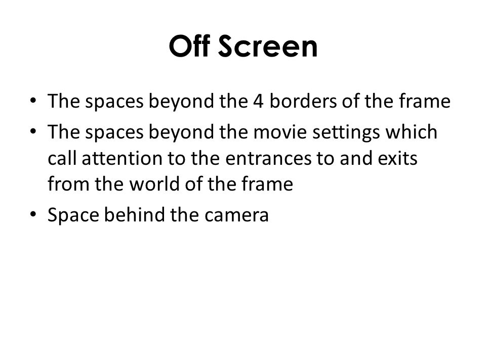 Off Screen The spaces beyond the 4 borders of the frame