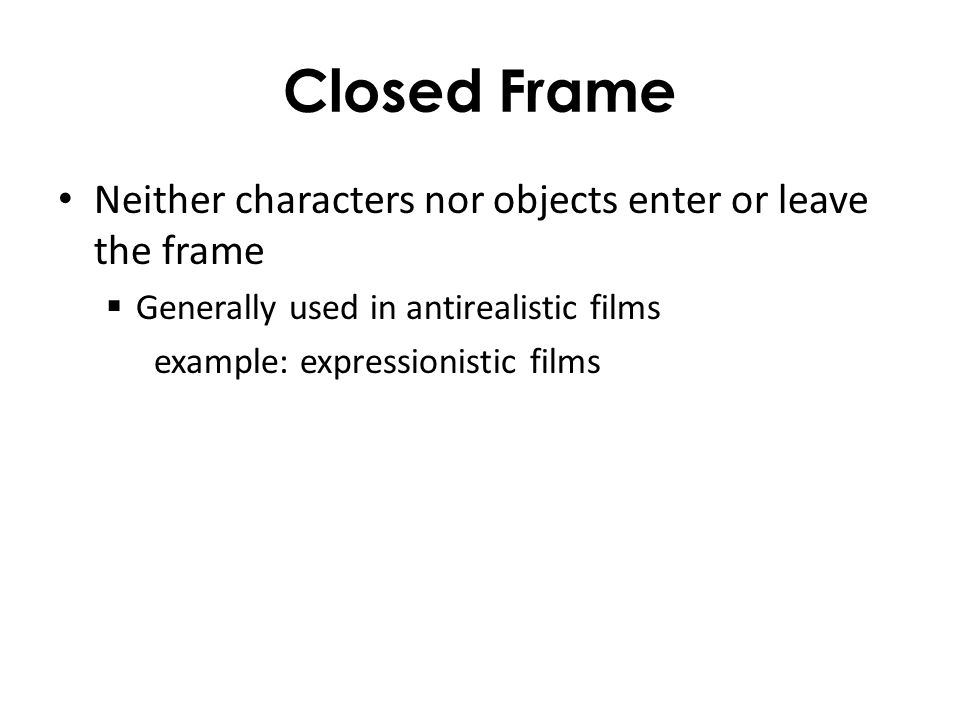 Closed Frame Neither characters nor objects enter or leave the frame