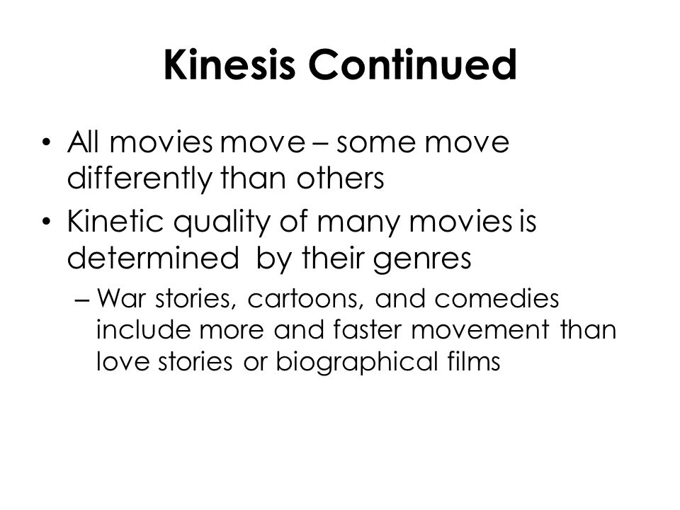 Kinesis Continued All movies move – some move differently than others