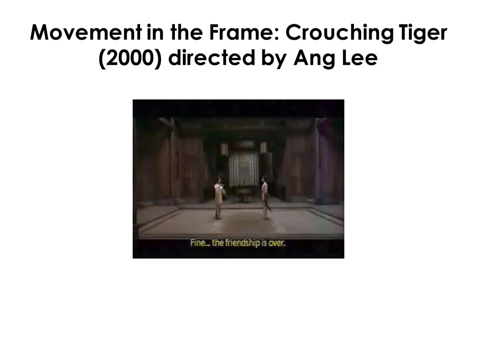 Movement in the Frame: Crouching Tiger (2000) directed by Ang Lee
