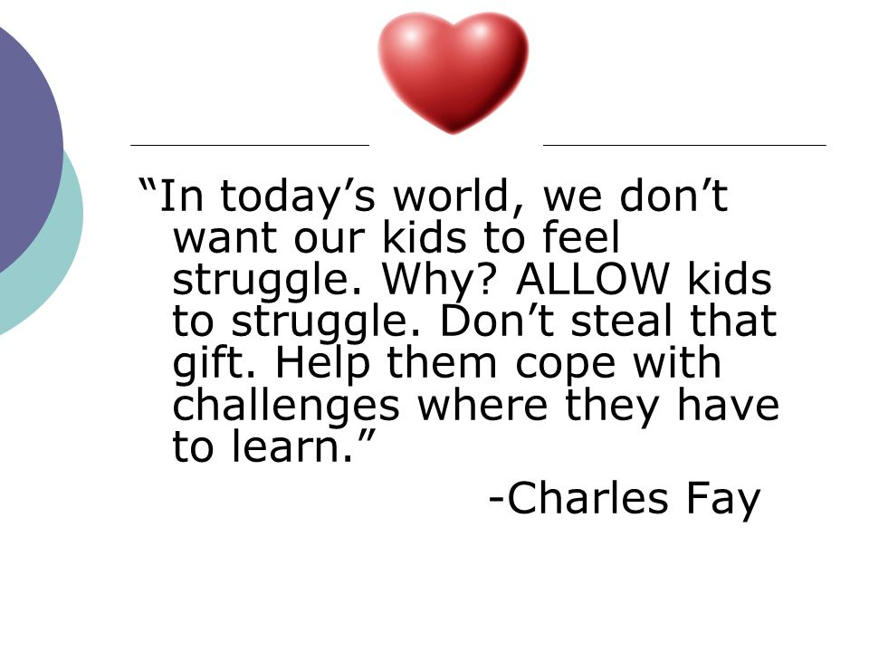 In today's world, we don't want our kids to feel struggle. Why