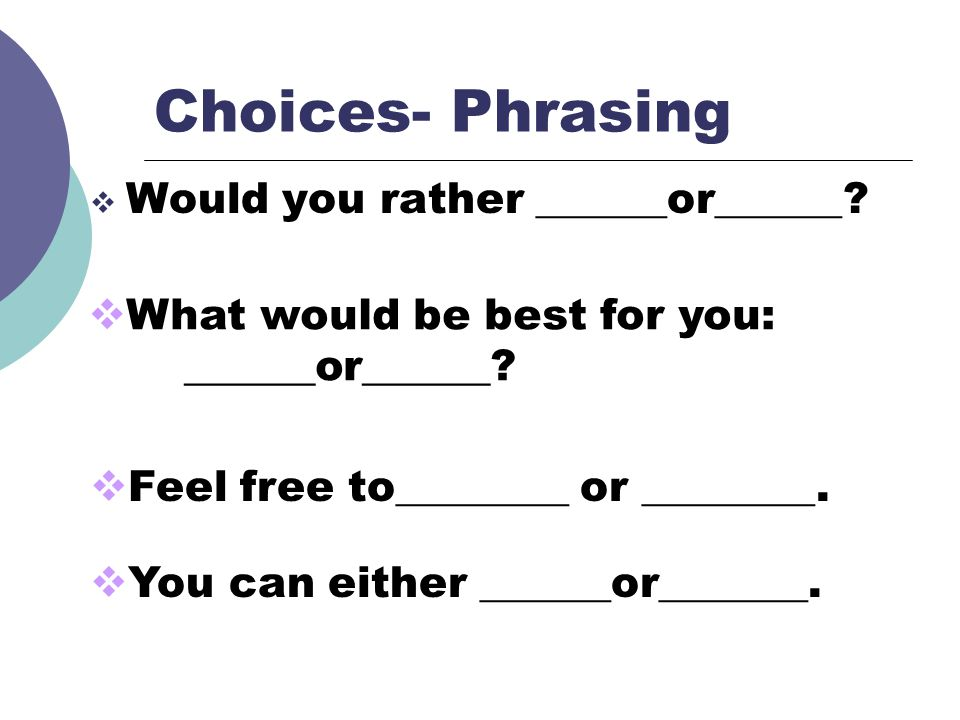 Choices- Phrasing Would you rather ______or______