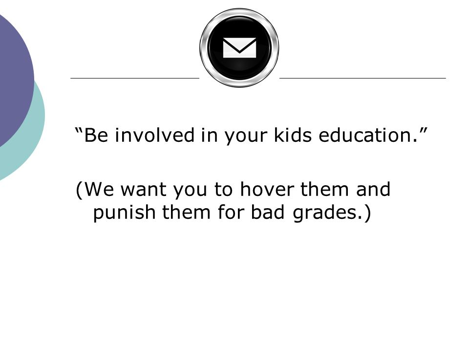 Be involved in your kids education.