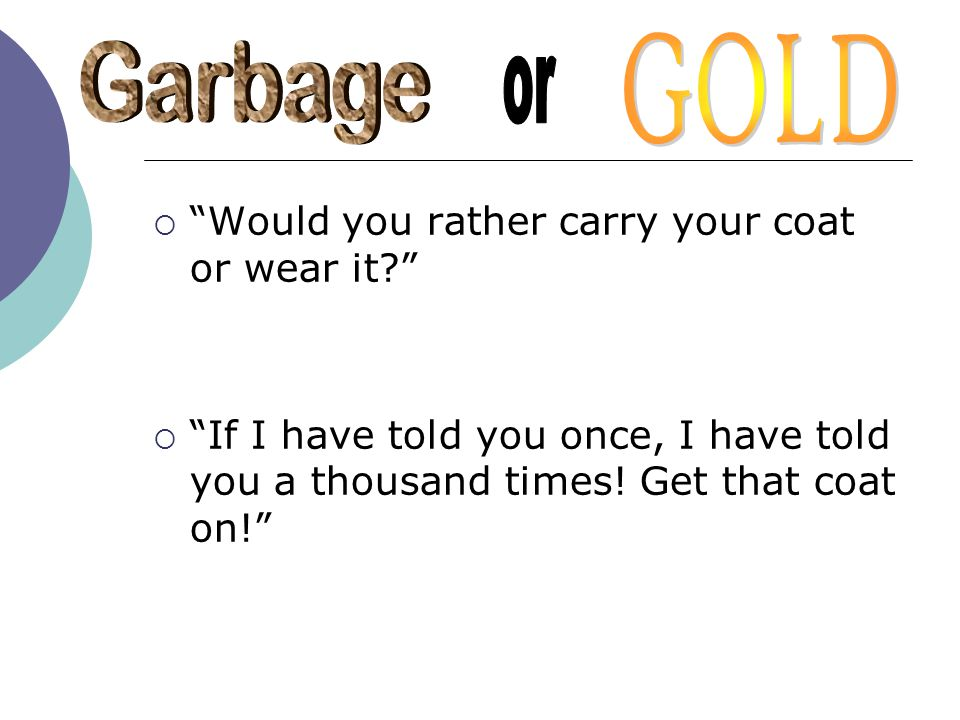 GOLD Garbage or Would you rather carry your coat or wear it