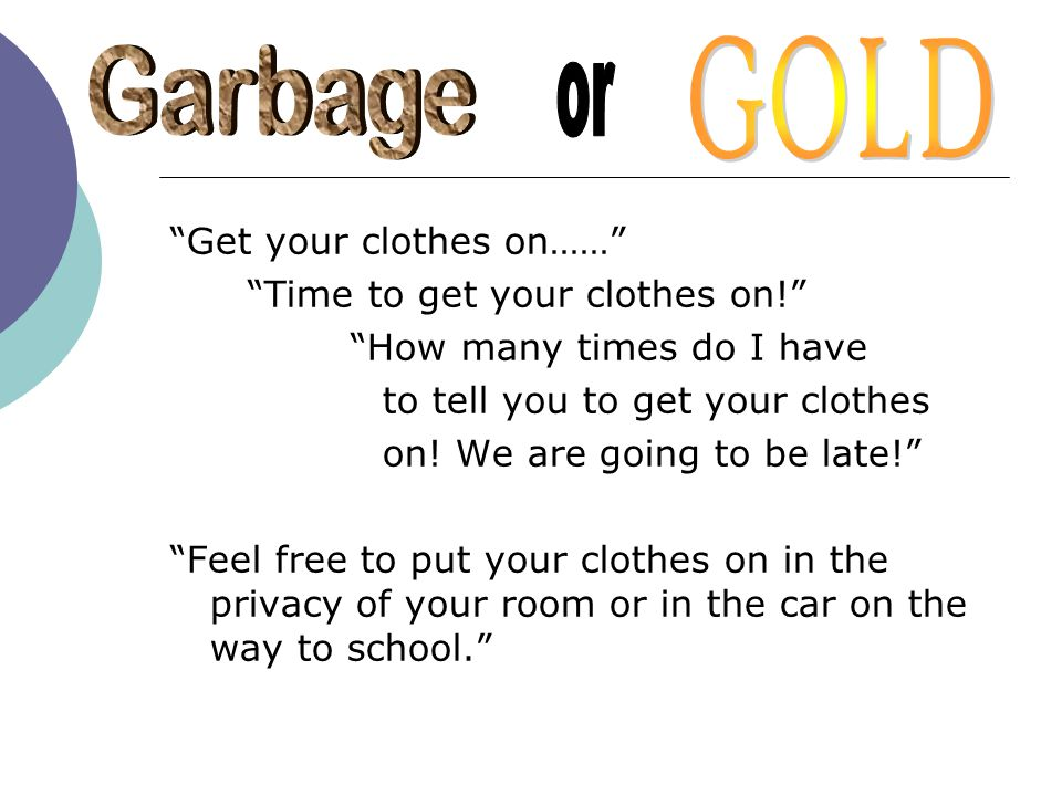 GOLD Garbage or Get your clothes on…… Time to get your clothes on!