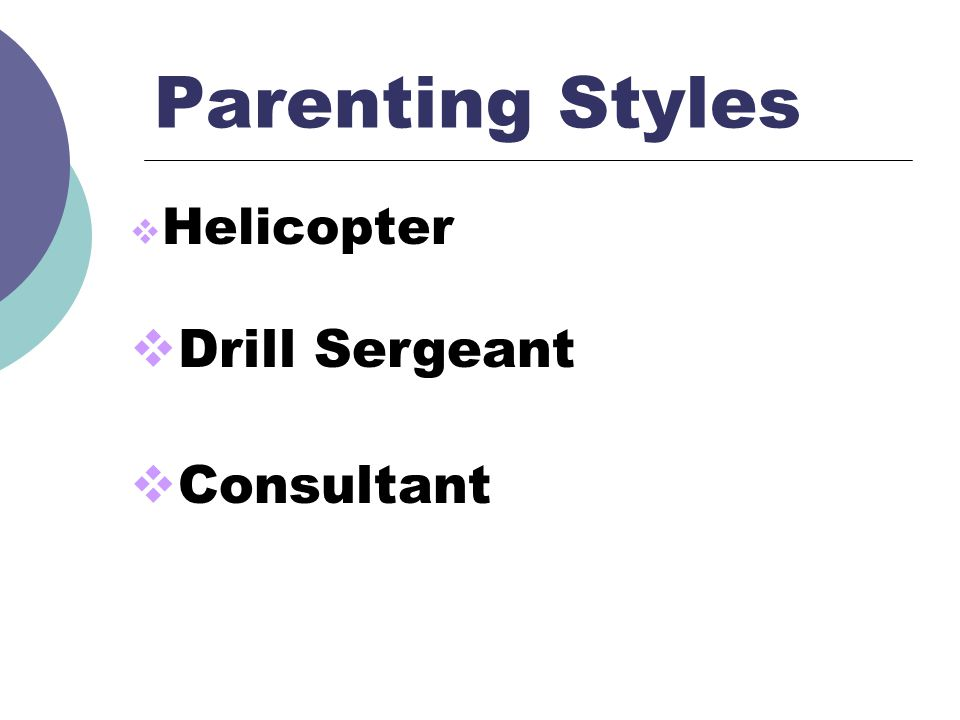 Parenting Styles Helicopter Drill Sergeant Consultant