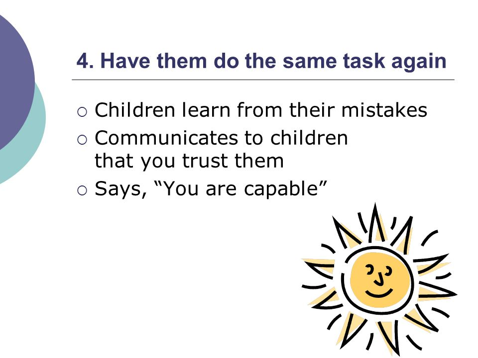 4. Have them do the same task again