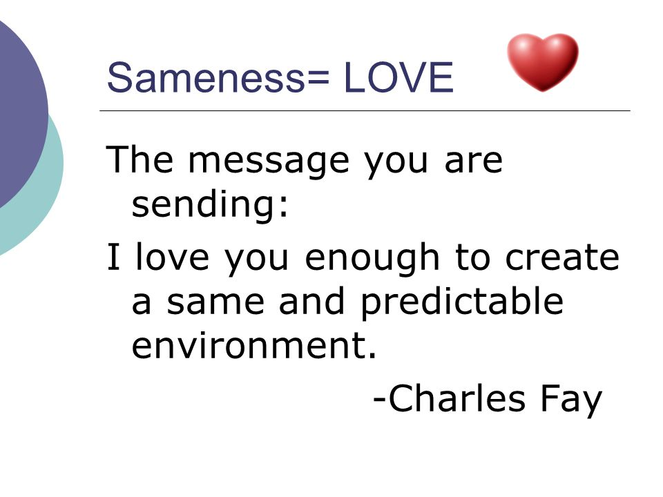 Sameness= LOVE The message you are sending: