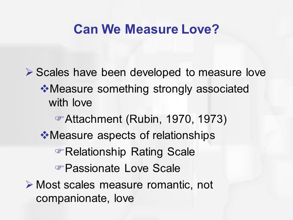 Can We Measure Love Scales have been developed to measure love