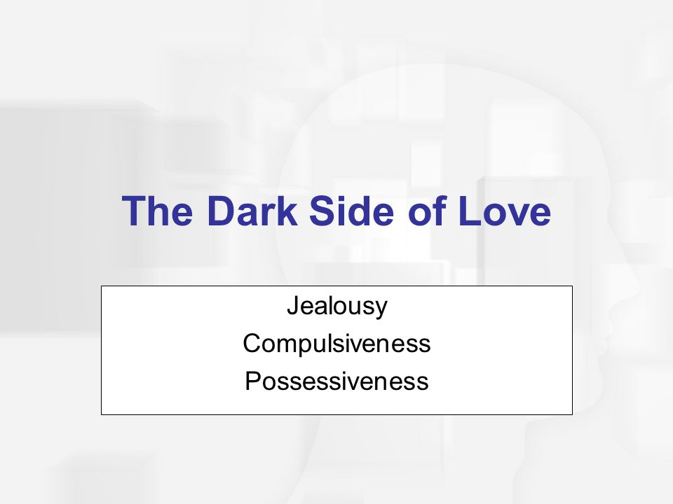 Jealousy Compulsiveness Possessiveness