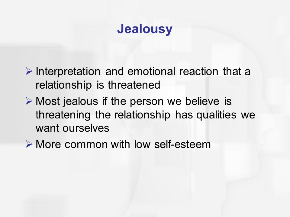 Jealousy Interpretation and emotional reaction that a relationship is threatened.