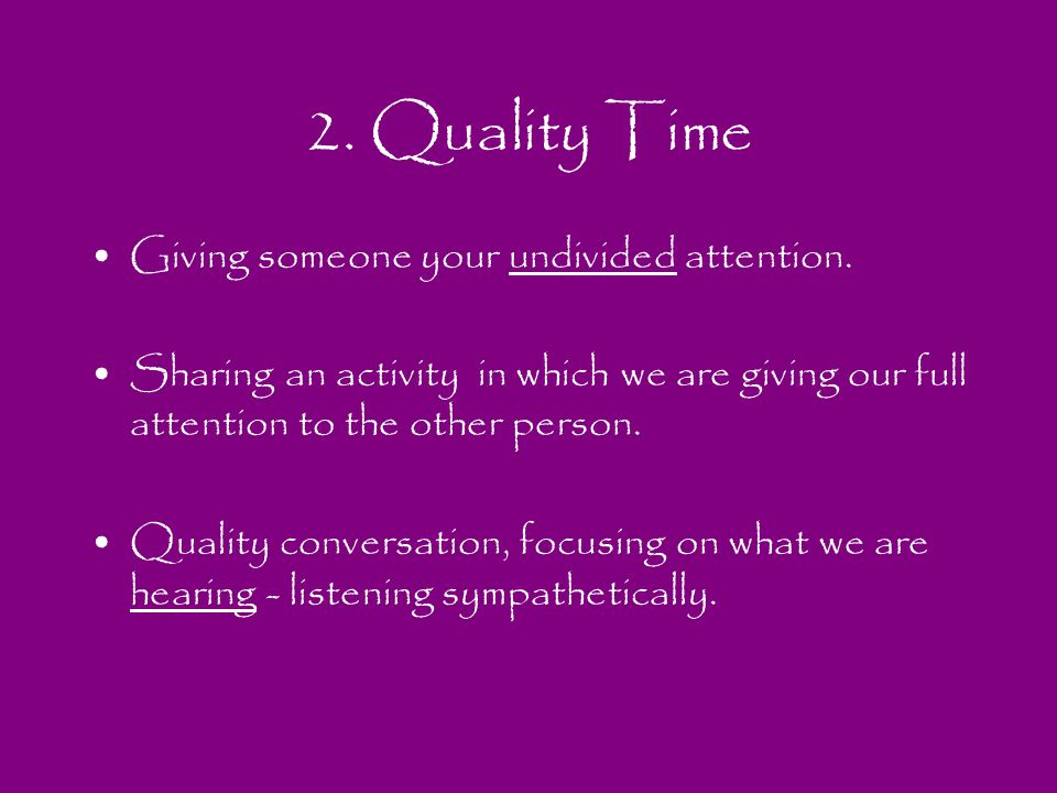 2. Quality Time Giving someone your undivided attention.