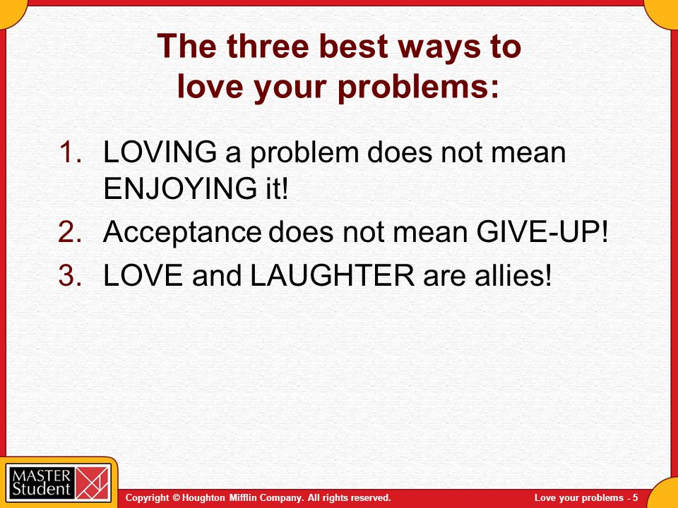 The three best ways to love your problems: