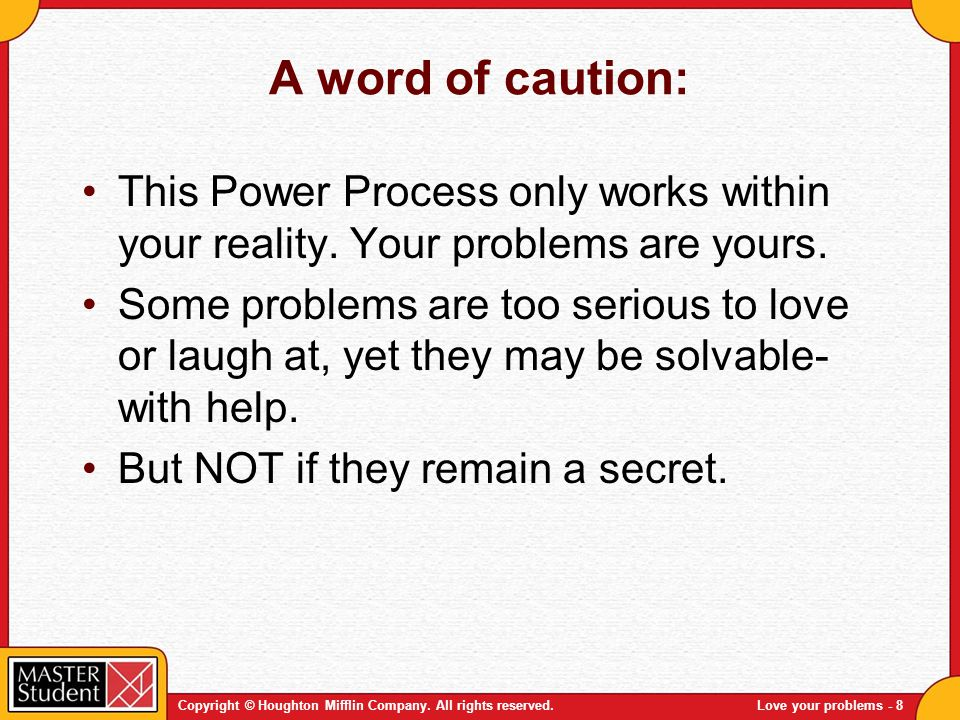 A word of caution: This Power Process only works within your reality. Your problems are yours.