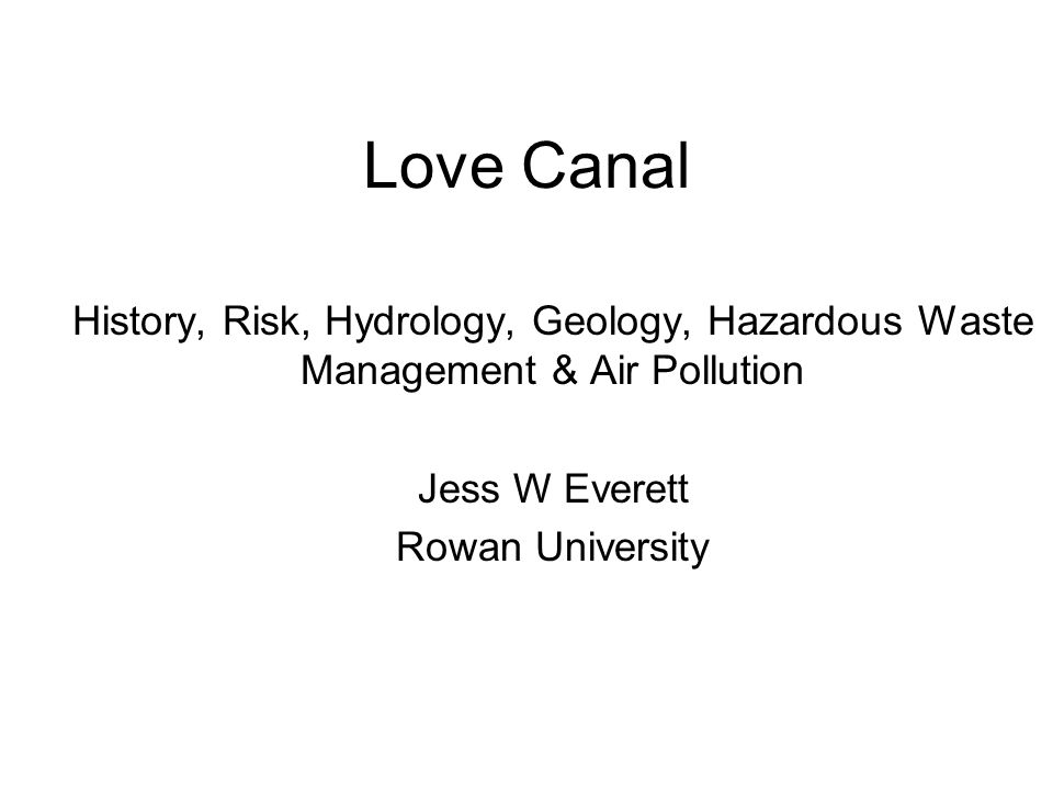 Love Canal History, Risk, Hydrology, Geology, Hazardous Waste Management & Air Pollution. Jess W Everett.