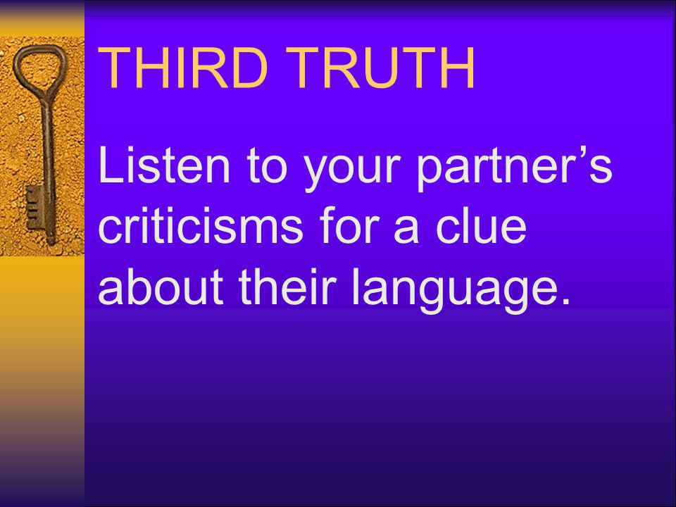 THIRD TRUTH Listen to your partner's criticisms for a clue about their language.