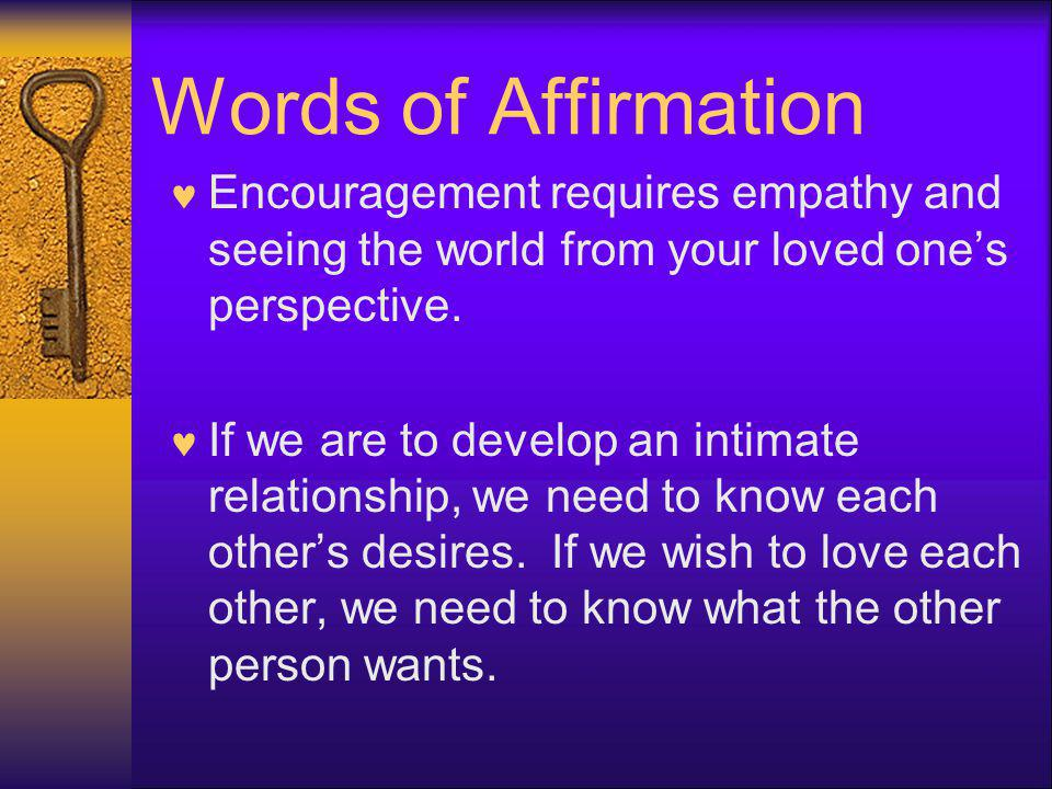 Words of Affirmation Encouragement requires empathy and seeing the world from your loved one's perspective.