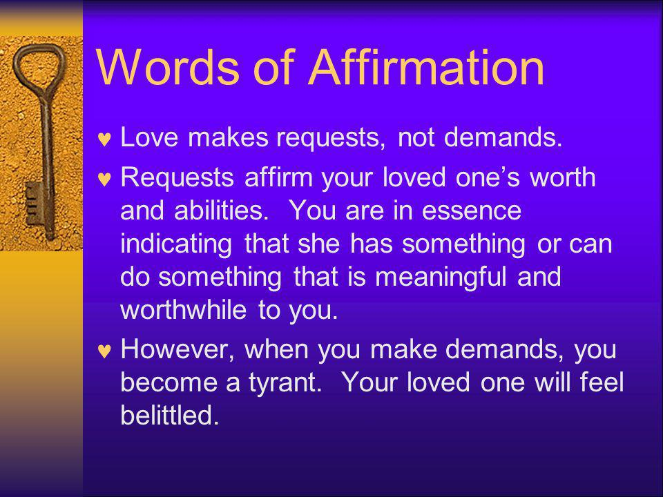 Words of Affirmation Love makes requests, not demands.