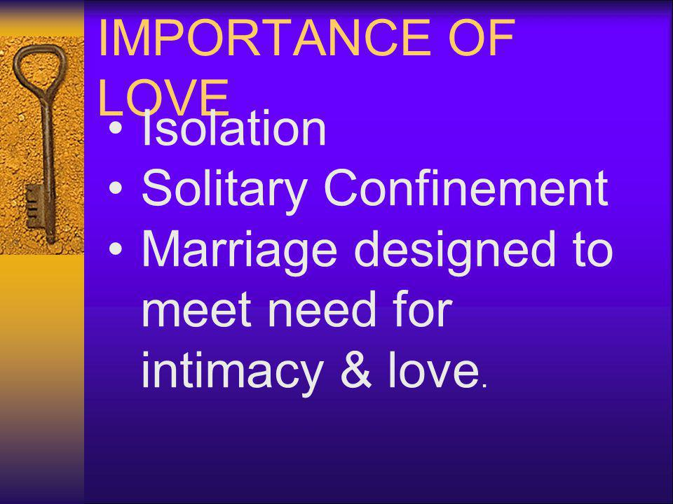 Marriage designed to meet need for intimacy & love.