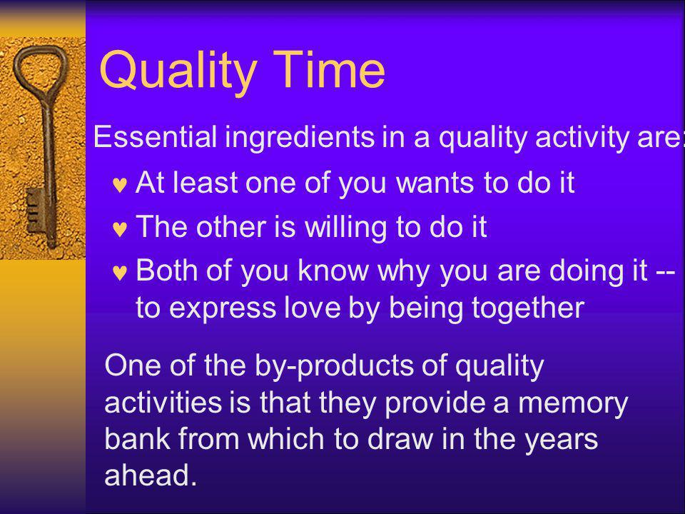 Quality Time Essential ingredients in a quality activity are: