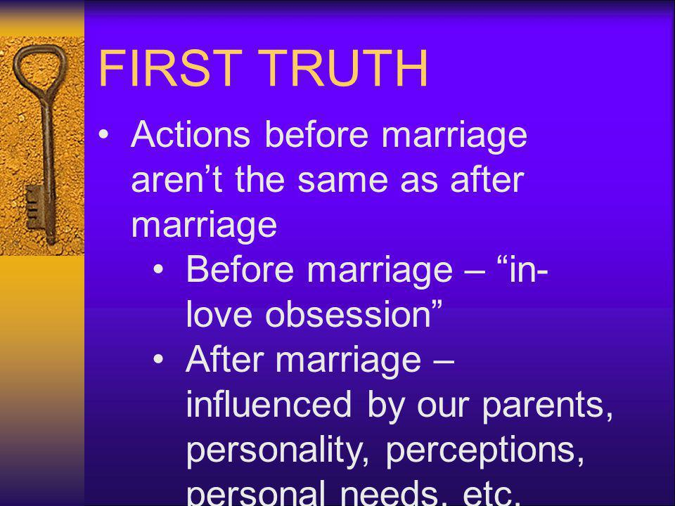 FIRST TRUTH Actions before marriage aren't the same as after marriage