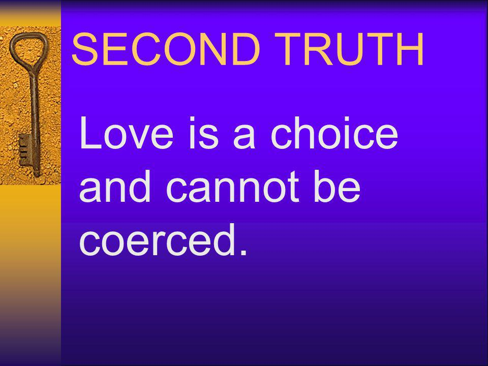 Love is a choice and cannot be coerced.