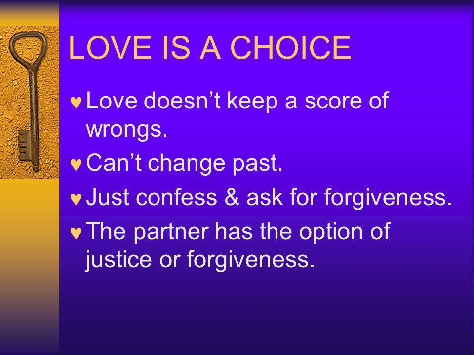 LOVE IS A CHOICE Love doesn't keep a score of wrongs.