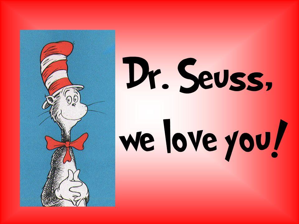Dr. Seuss, we love you!