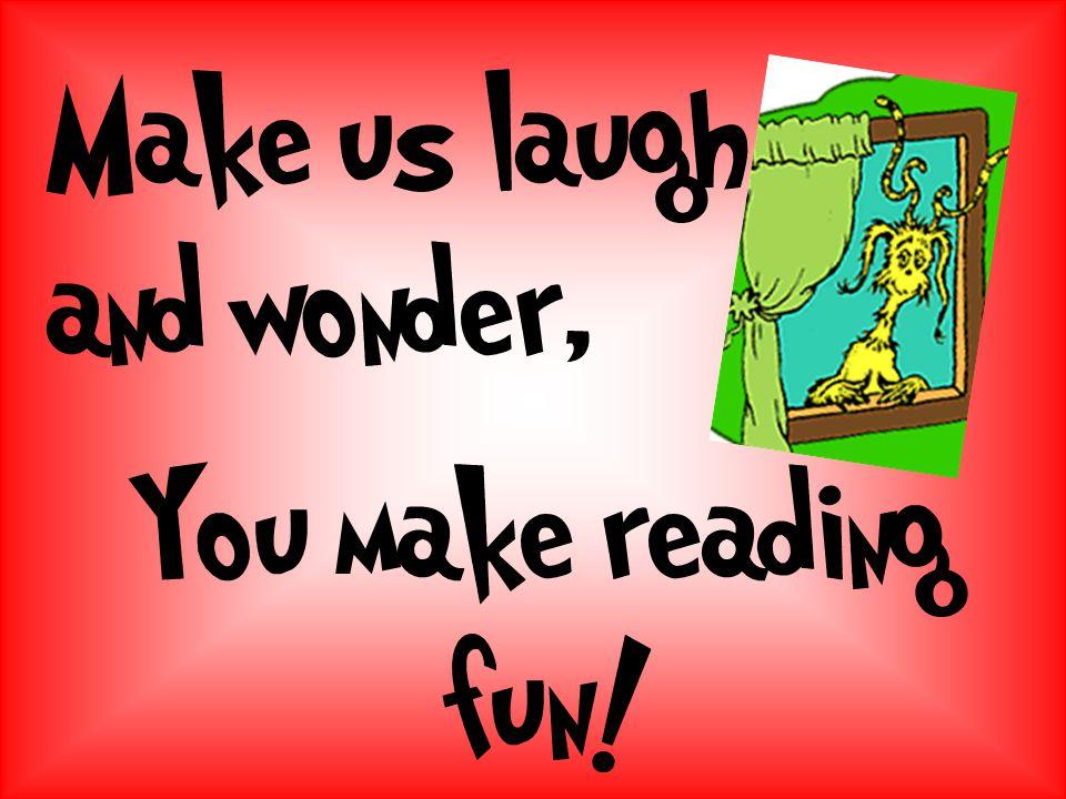Make us laugh and wonder,