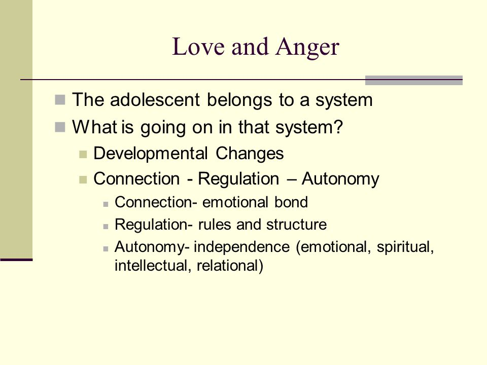 Love and Anger The adolescent belongs to a system