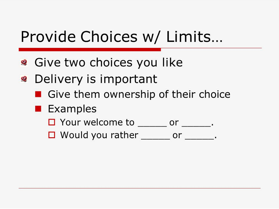 Provide Choices w/ Limits…