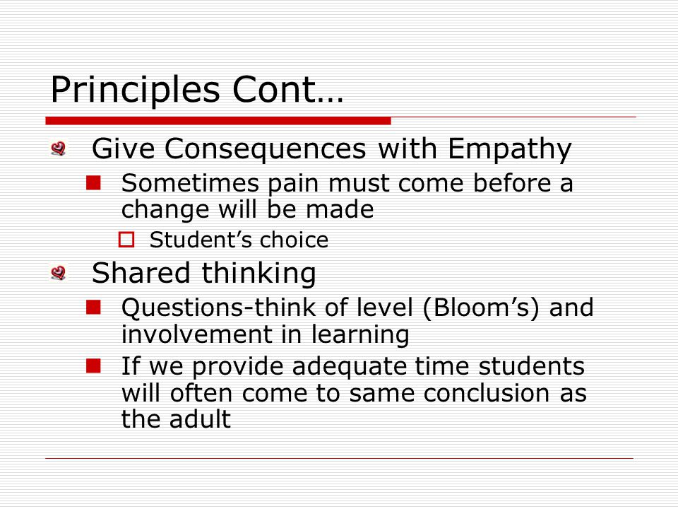 Principles Cont… Give Consequences with Empathy Shared thinking