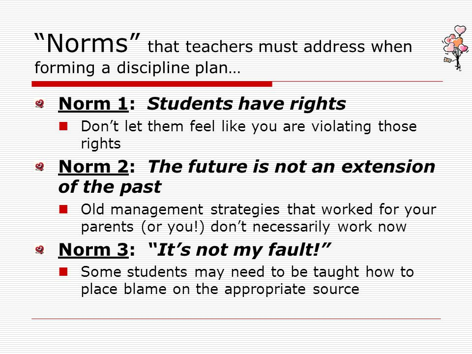 Norms that teachers must address when forming a discipline plan…
