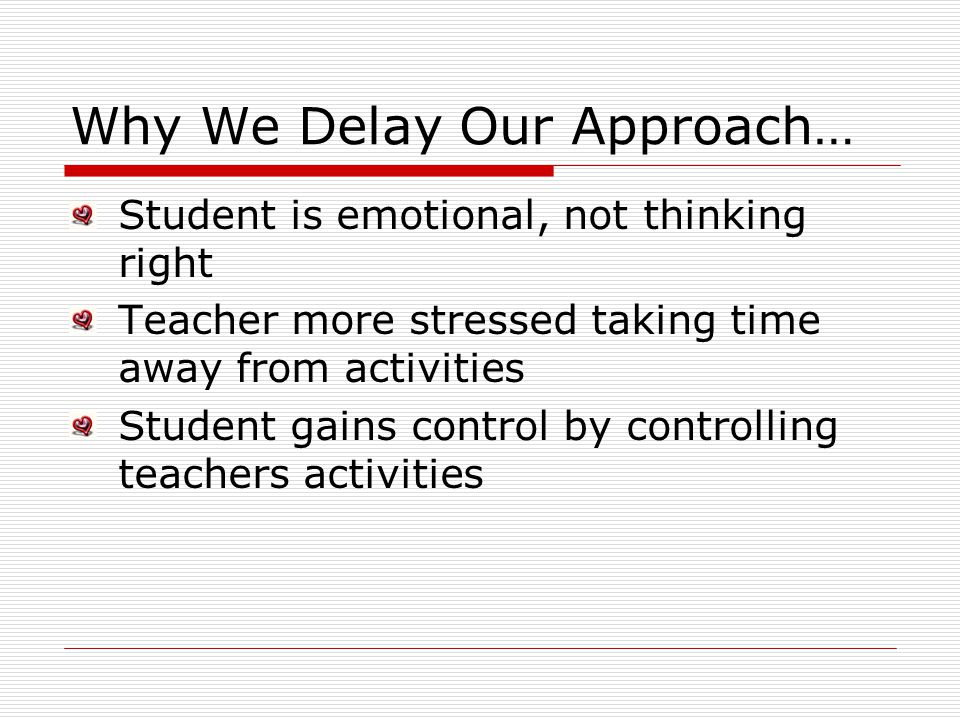 Why We Delay Our Approach…