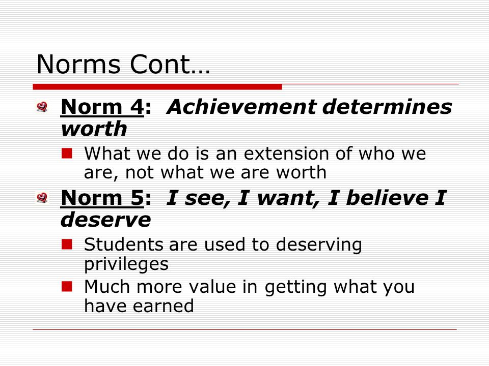 Norms Cont… Norm 4: Achievement determines worth