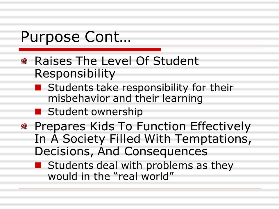 Purpose Cont… Raises The Level Of Student Responsibility