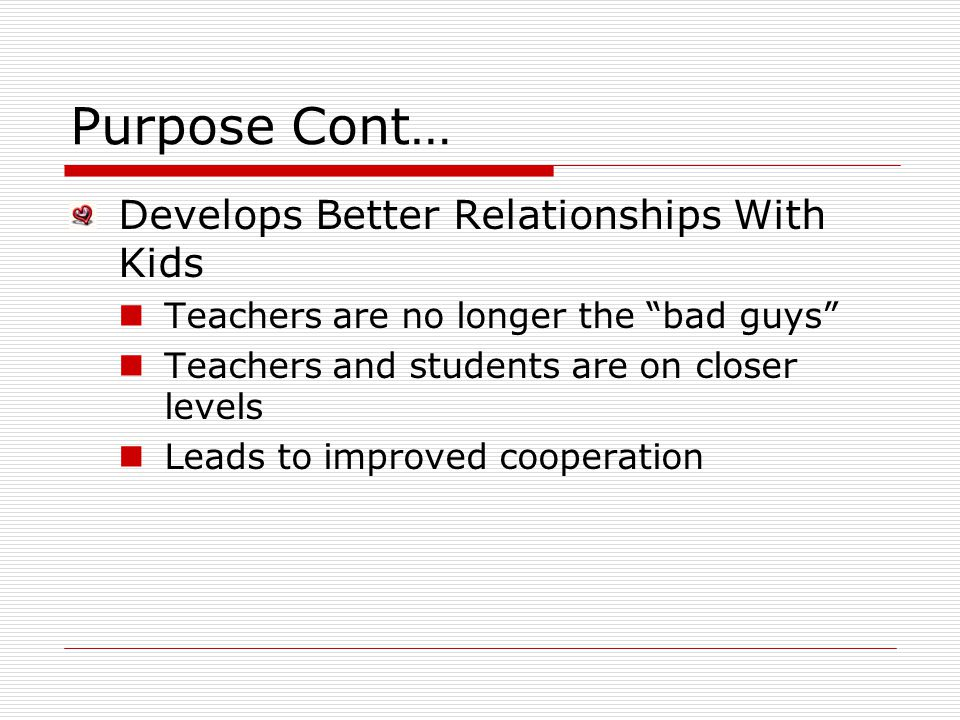 Purpose Cont… Develops Better Relationships With Kids