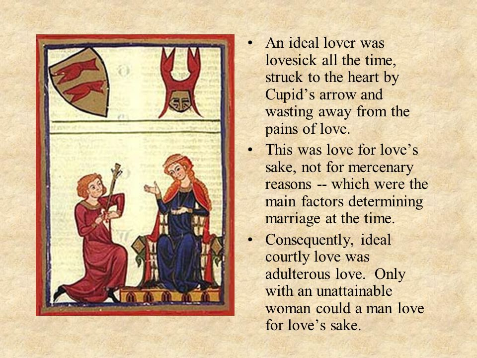 An ideal lover was lovesick all the time, struck to the heart by Cupid's arrow and wasting away from the pains of love.